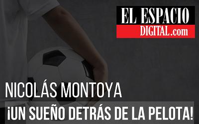 NIcolás Montoya, un sueño detrás de la pelota.